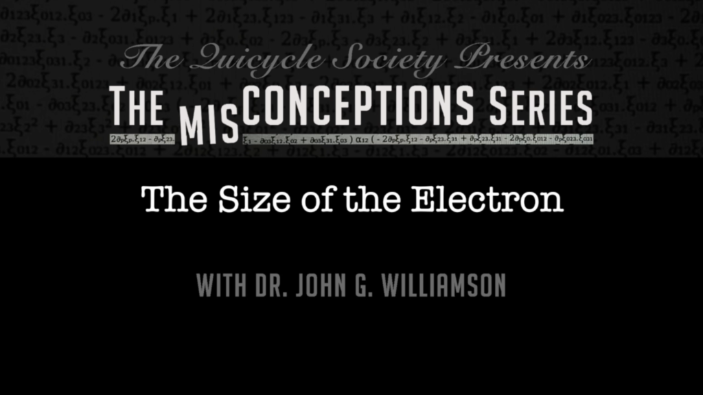 QV0047: Dr. John G. Williamson: Misconception 1: The Size of the Electron