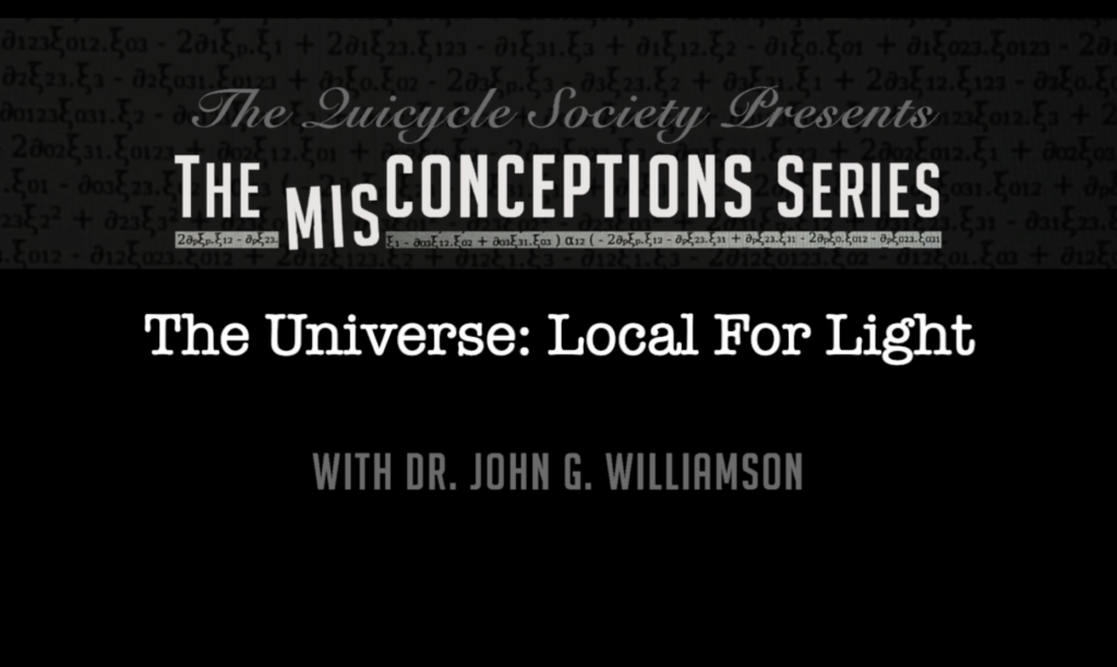 QV0049: Dr. John G. Williamson: Misconception 2: The Universe: Local For Light